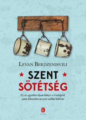 Berdzenisvili, Levan - Szent sötétség - A Gulag utolsó napjai