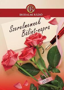 Az Irodalmi Rádió alkotóközössége - Szerelmemnek Bálint-napra 2020.