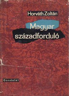 HORVÁTH ZOLTÁN - Magyar századforduló [antikvár]