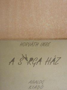 Horváth Imre - A sárga ház [antikvár]