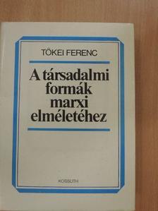Tőkei Ferenc - A társadalmi formák marxi elméletéhez [antikvár]