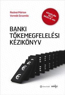 Radnai Márton - Vonnák Dzsamila - Banki tőkemegfelelési kézikönyv