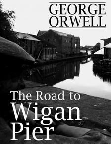 George Orwell - The Road to Wigan Pier [eKönyv: epub, mobi]