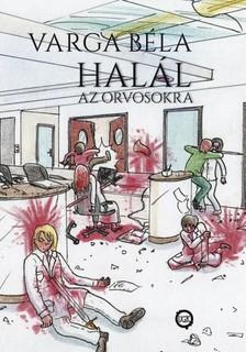 Varga Béla - Halál az orvosokra! [eKönyv: epub, mobi]