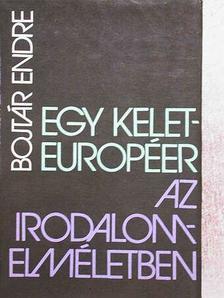 Bojtár Endre - Egy kelet-européer az irodalomelméletben [antikvár]