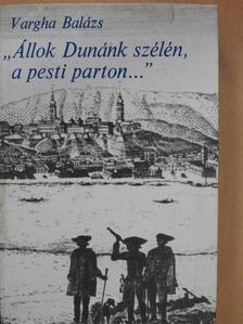 """Vargha Balázs - """"Állok Dunánk szélén, a pesti parton..."""" [antikvár]"""