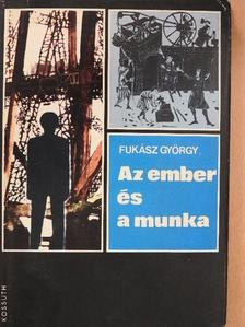 Fukász György - Az ember és a munka [antikvár]
