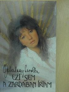 Zalatnay Sarolta - Ezt sem a zárdában írtam [antikvár]