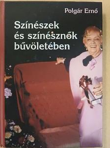 Polgár Ernő - Színészek és színésznők bűvöletében [antikvár]