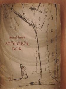 Keszi Imre - Szőlőből bor [antikvár]