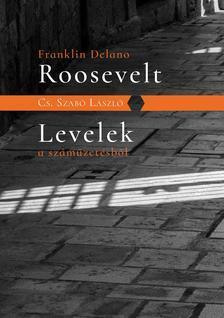 CS.SZABÓ LÁSZLÓ - F.D.Roosevelt;  Levelek a száműzetésből