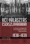 Popély Árpád - Két választás Csehszlovákiában - A szlovák országgyűlés és a kárpátukrán szojm megválasztása 1938-1939
