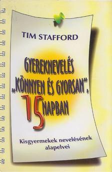 """Tim Stafford - Gyereknevelés """"könnyen és gyorsan"""" 15 napban [antikvár]"""