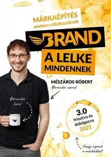 Mészáros Róbert - Brand a lelke mindennek - Márkaépítés modern vállalkozóknak [eKönyv: epub, mobi]