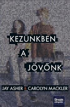 Jay Asher, Carolyn Mackler - Kezünkben a jövőnk [eKönyv: epub, mobi]