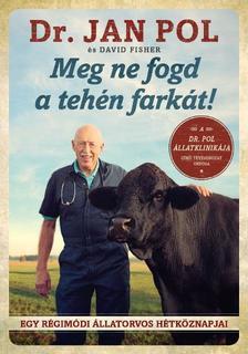 POL, JAN - Meg ne fogd a tehén farkát!