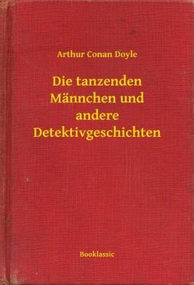 Arthur Conan Doyle - Die tanzenden Männchen und andere Detektivgeschichten [eKönyv: epub, mobi]