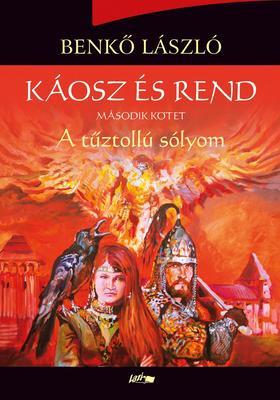 Benkő László - Káosz és rend II.- A tűztollú sólyom