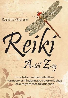 Szabó Gábor - Reiki A-tól Z-ig - Útmutató a reiki elméletéhez, tanácsok a mindennapos gyakorláshoz és a folyamatos fejlődéshez