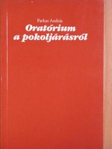 Farkas András - Oratórium a pokoljárásról [antikvár]