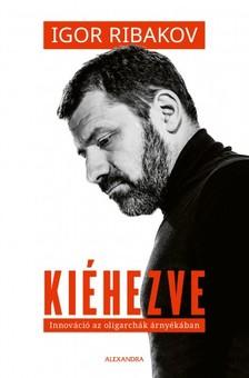 Rbakov Igor - Kiéhezve - Innováció az oligarchák árnyékában [eKönyv: epub, mobi]