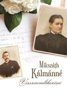 MIKSZÁTH KÁLMÁNNÉ - Mikszáth Kálmánné visszaemlékezései