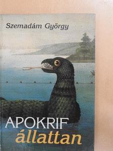 Szemadám György - Apokrif állattan [antikvár]
