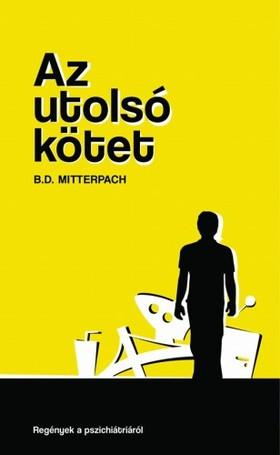 B.D. Mitterpach - Az utolsó kötet [eKönyv: pdf, epub, mobi]