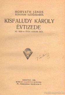 Horváth János - Kisfaludy Károly évtizede [antikvár]