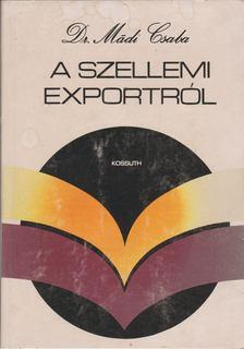 Mádi Csaba dr. - A szellemi exportról [antikvár]