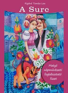 Rigóné Tomka Lea - A Surc - Matyó Népművészeti foglalkoztató füzet