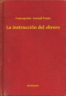 Ponte Concepción  Arenal - La instrucción del obrero [eKönyv: epub, mobi]