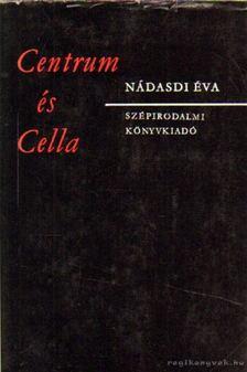 Nádasdi Éva - Centrum és Cella [antikvár]