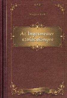 Magyar Elek - Az ínyesmester szakácskönyve