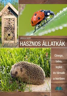 Ursula Kopp - Hasznos állatkák Cinege, béka, lepke és társaik a kertben