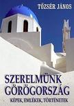 Tőzsér János - Szerelmünk Görögország - képek, emlékek, történetek