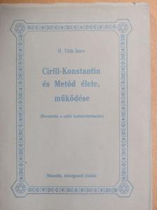 H. Tóth Imre - Cirill-Konstantin és Metód élete, működése [antikvár]