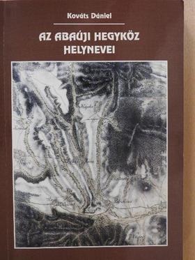 Kováts Dániel - Az abaúji Hegyköz helynevei (dedikált példány) [antikvár]