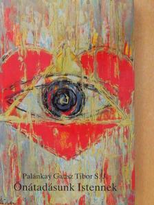 Palánkay Gausz Tibor - Önátadásunk Istennek [antikvár]
