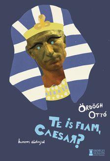 Ördögh Ottó - Te is fiam, Caesar?