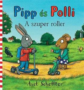 Axel Scheffler - Pipp és Polli - A szuper roller