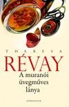 Theresa Revay - A muránói üvegmûves lánya [eKönyv: epub, mobi]