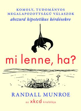 Randall Munroe - Mi lenne, ha?