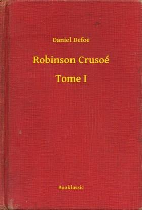 Daniel Defoe - Robinson Crusoé - Tome I [eKönyv: epub, mobi]