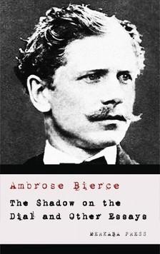 AMBROSE BIERCE - The Shadow on the Dial and Other Essays [eKönyv: epub, mobi]