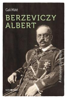 Gali Máté - Berzeviczy Albert. A márványarcú miniszter