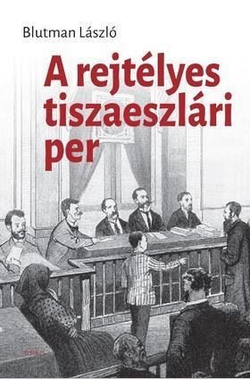 Blutman László dr. - A rejtélyes tiszaeszlári per