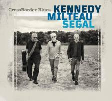 KENNEDY MILTEAU SEGAL - CROSS BORDER BLUES CD KENNEDY MILTEAU SEGAL