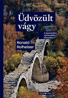 Ronald Rolheiser - Üdvözült vágy -  A keresztény spiritualitás keresése