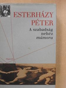 Esterházy Péter - A szabadság nehéz mámora [antikvár]